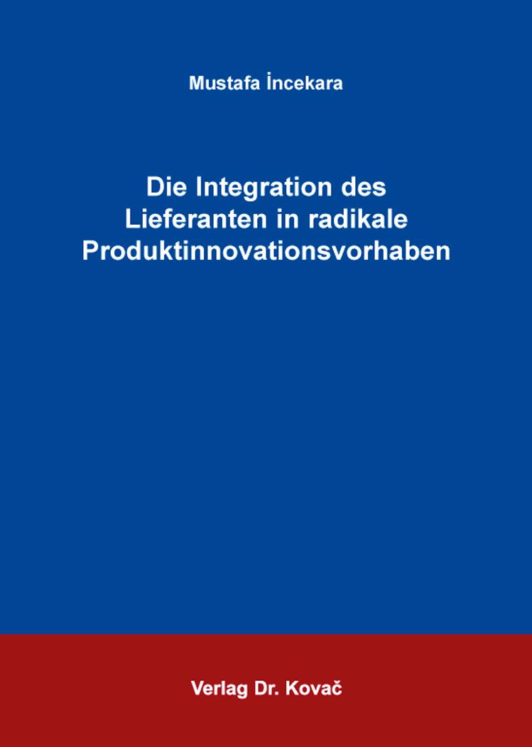 Cover: Die Integration des Lieferanten in radikale Produktinnovationsvorhaben