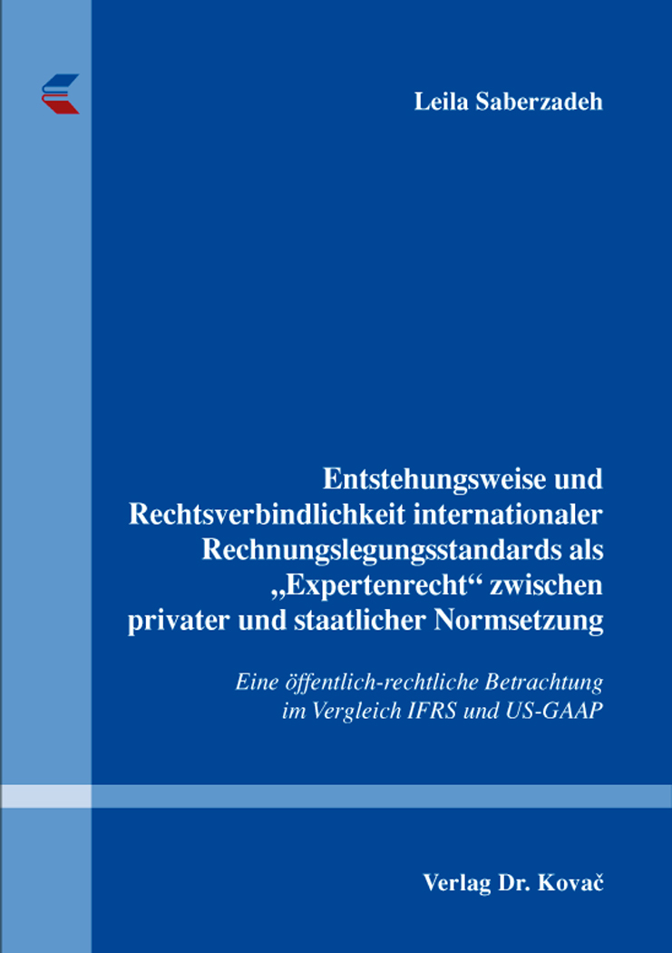 """Cover: Entstehungsweise und Rechtsverbindlichkeit internationaler Rechnungslegungsstandards als """"Expertenrecht"""" zwischen privater und staatlicher Normsetzung"""