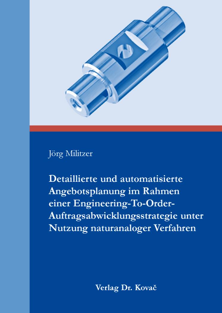 Cover: Detaillierte und automatisierte Angebotsplanung im Rahmen einer Engineering-To-Order-Auftragsabwicklungsstrategie unter Nutzung naturanaloger Verfahren