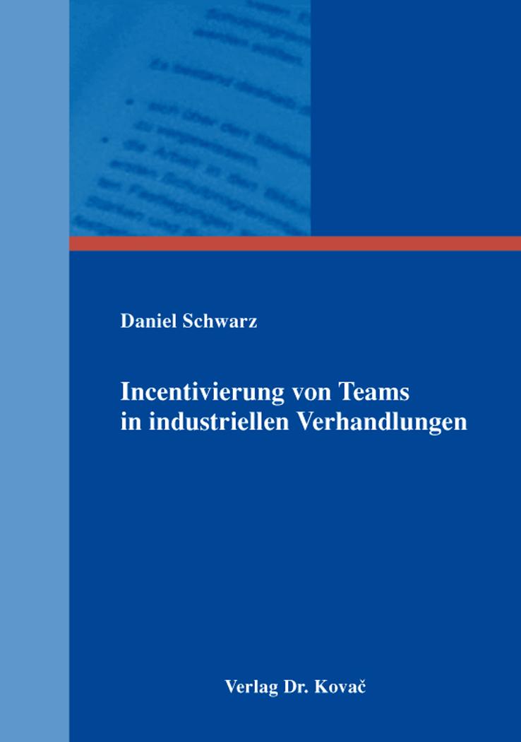 Cover: Incentivierung von Teams in industriellen Verhandlungen
