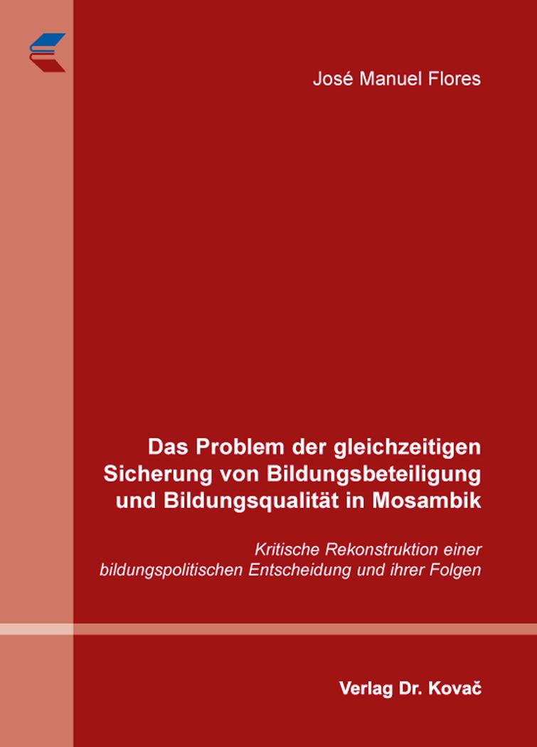 Cover: Das Problem der gleichzeitigen Sicherung von Bildungsbeteiligung und Bildungsqualität in Mosambik