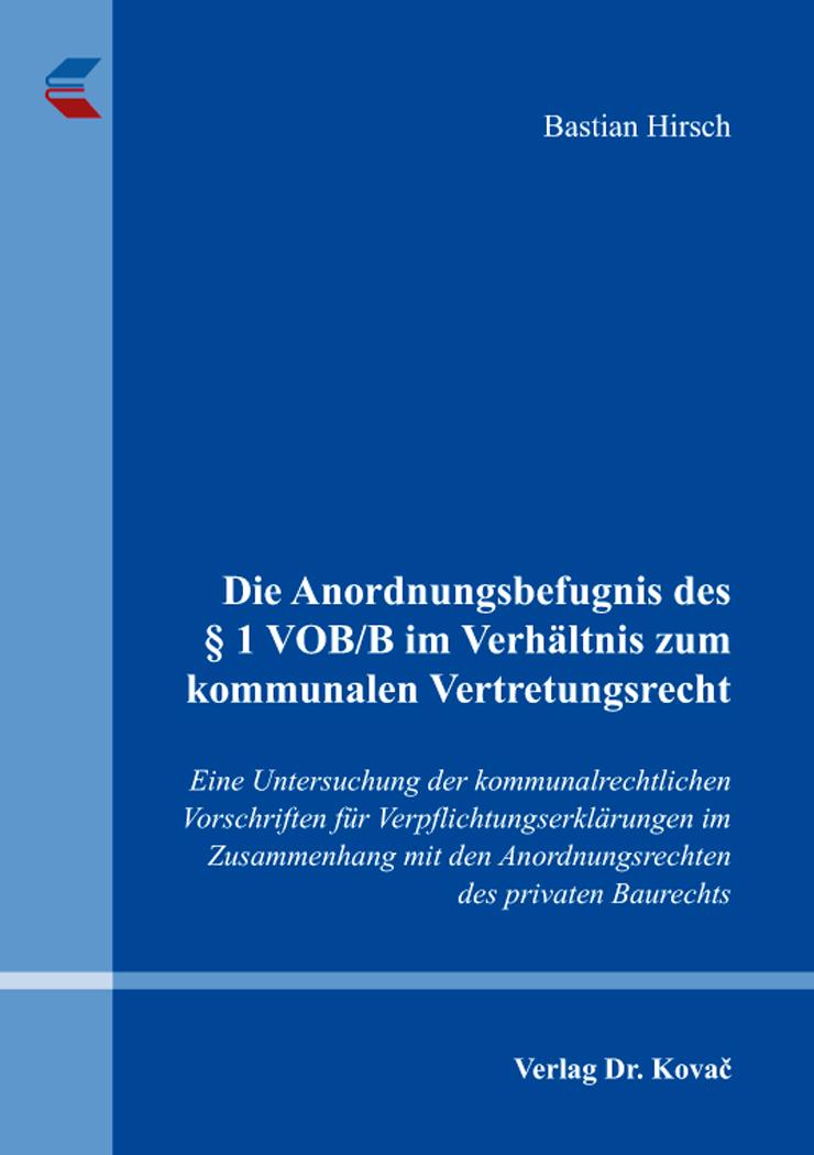Cover: Die Anordnungsbefugnis des § 1 VOB/B im Verhältnis zum kommunalen Vertretungsrecht