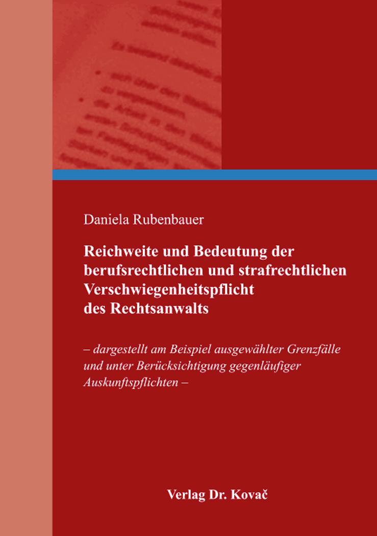 Cover: Reichweite und Bedeutung der berufsrechtlichen und strafrechtlichen Verschwiegenheitspflicht des Rechtsanwalts