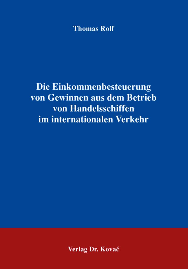 Cover: Die Einkommenbesteuerung von Gewinnen aus dem Betrieb von Handelsschiffen im internationalen Verkehr