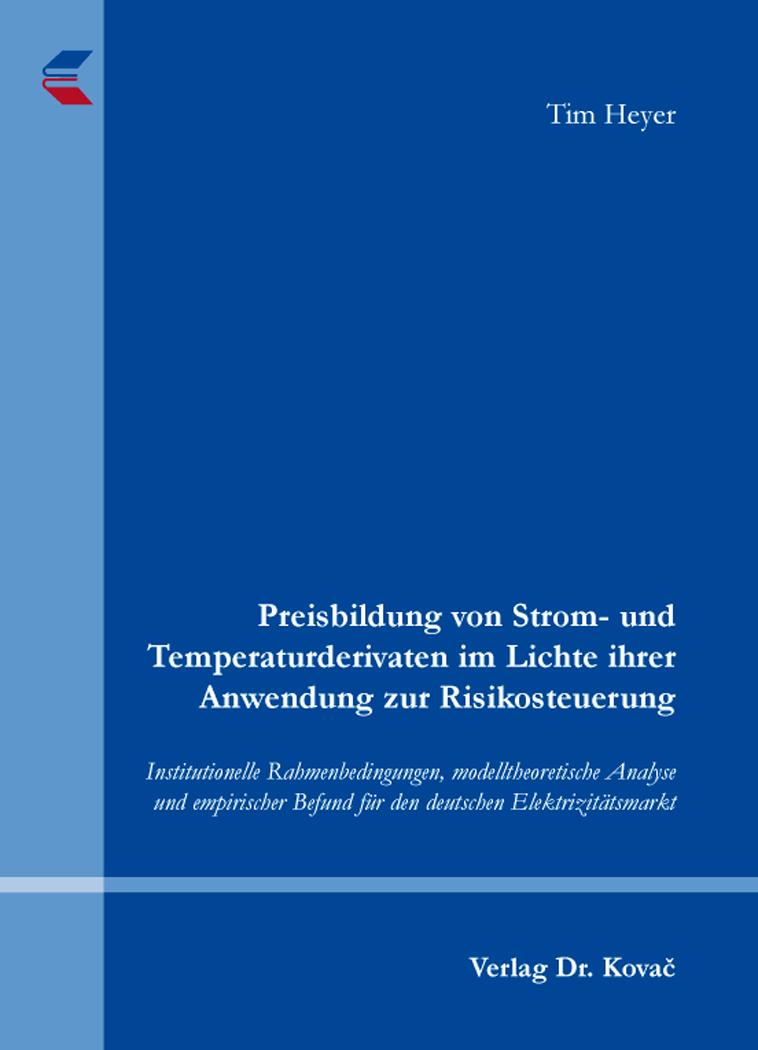 Cover: Preisbildung von Strom- und Temperaturderivaten im Lichte ihrer Anwendung zur Risikosteuerung