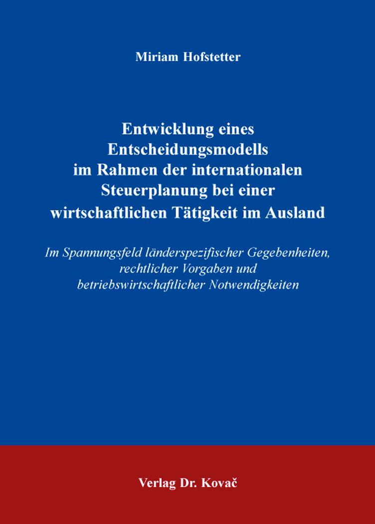 Cover: Entwicklung eines Entscheidungsmodells im Rahmen der internationalen Steuerplanung bei einer wirtschaftlichen Tätigkeit im Ausland