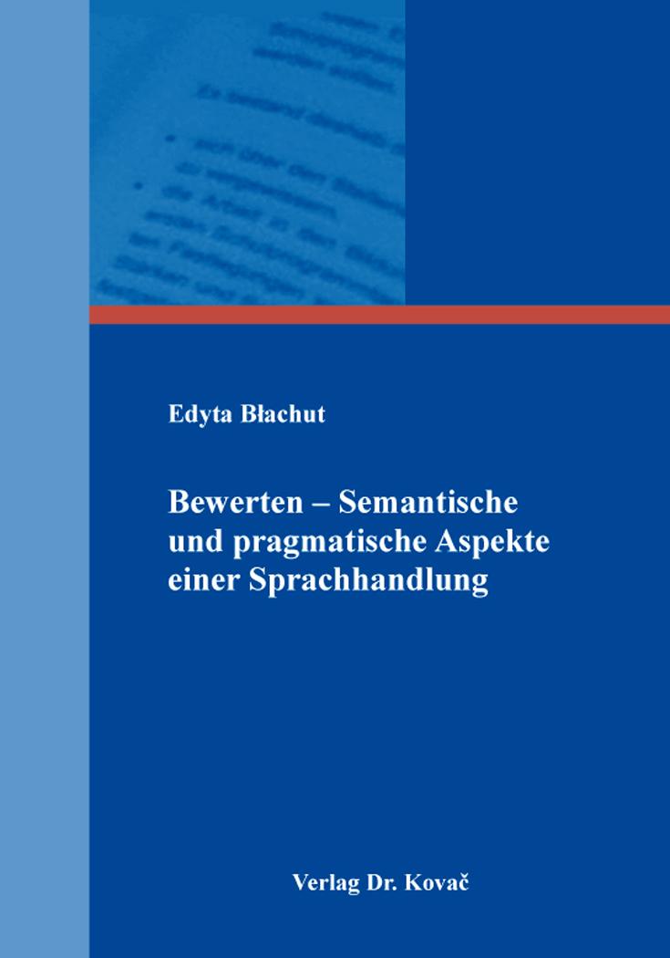Cover: Bewerten – Semantische und pragmatische Aspekte einer Sprachhandlung