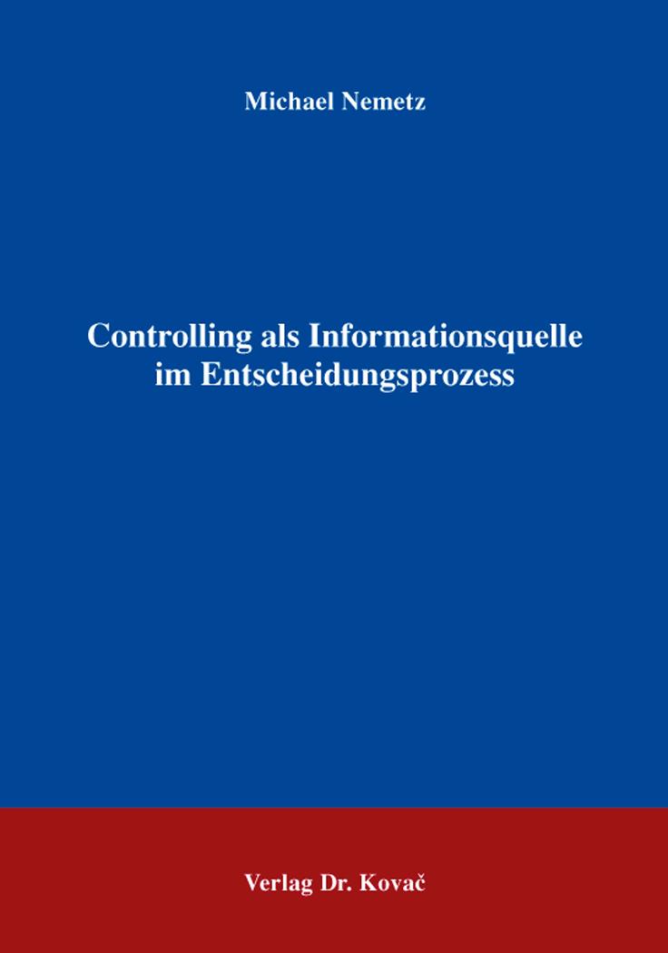 Cover: Controlling als Informationsquelle im Entscheidungsprozess