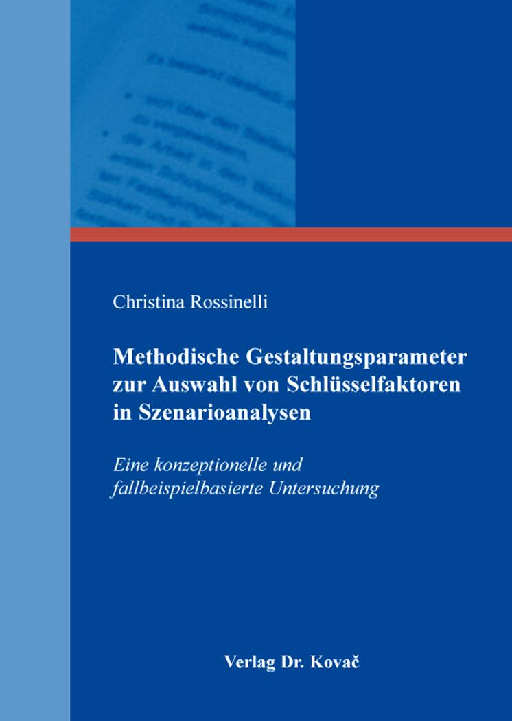 Cover: Methodische Gestaltungsparameter zur Auswahl von Schlüsselfaktoren in Szenarioanalysen