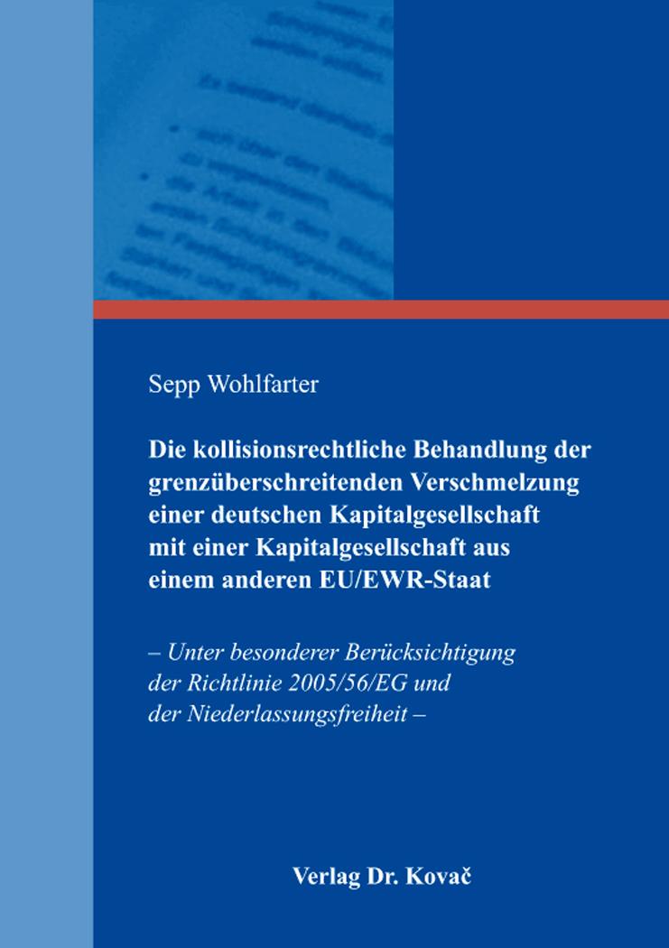 Cover: Die kollisionsrechtliche Behandlung der grenzüberschreitenden Verschmelzung einer deutschen Kapitalgesellschaft mit einer Kapitalgesellschaft aus einem anderen EU/EWR-Staat