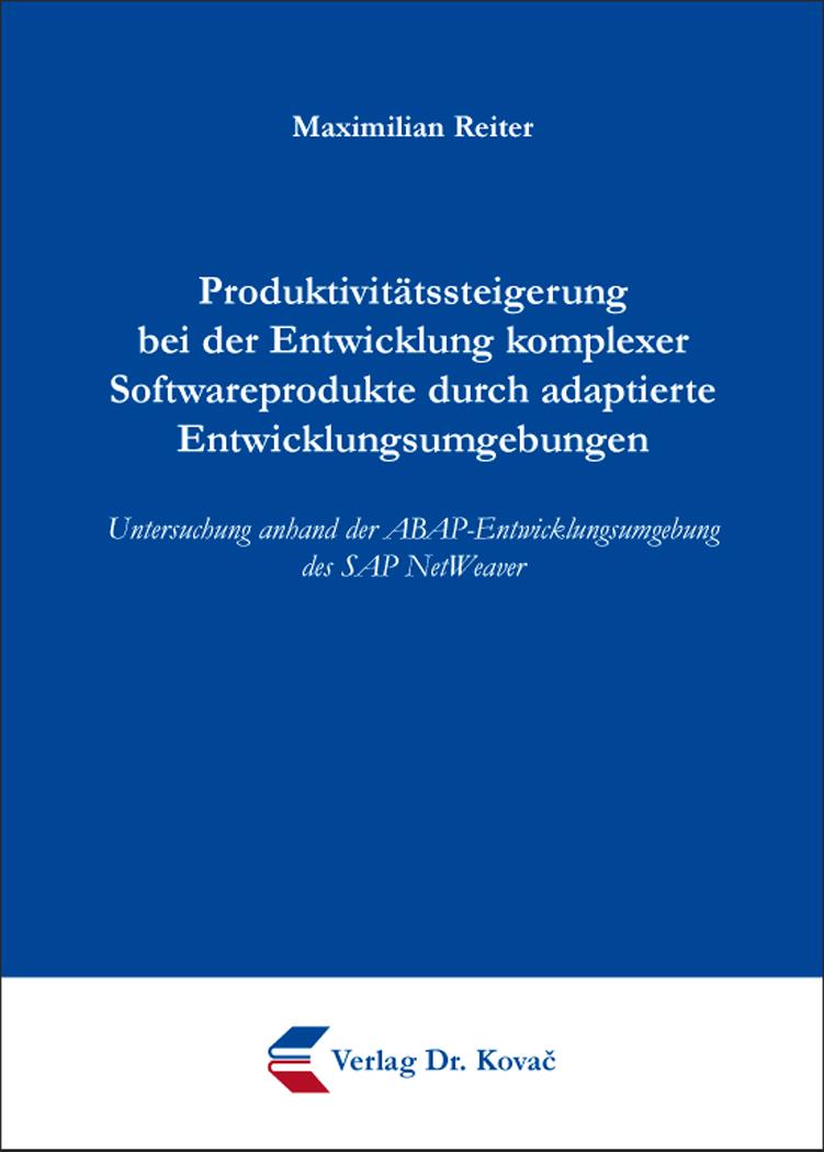 Cover: Produktivitätssteigerung bei der Entwicklung komplexer Softwareprodukte durch adaptierte Entwicklungsumgebungen
