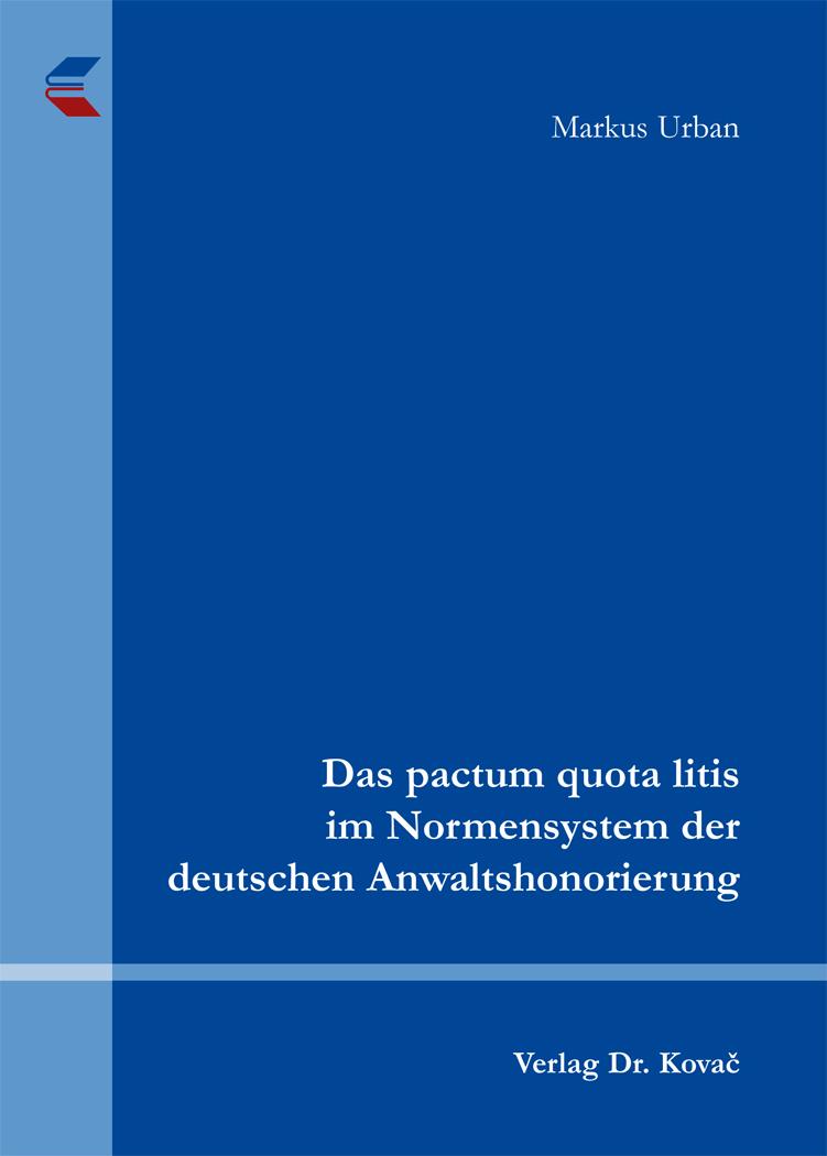 Cover: Das pactum quota litis im Normensystem der deutschen Anwaltshonorierung