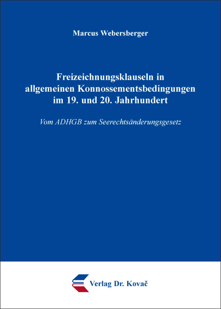 Cover: Freizeichnungsklauseln in allgemeinen Konnossementsbedingungen im 19. und 20. Jahrhundert