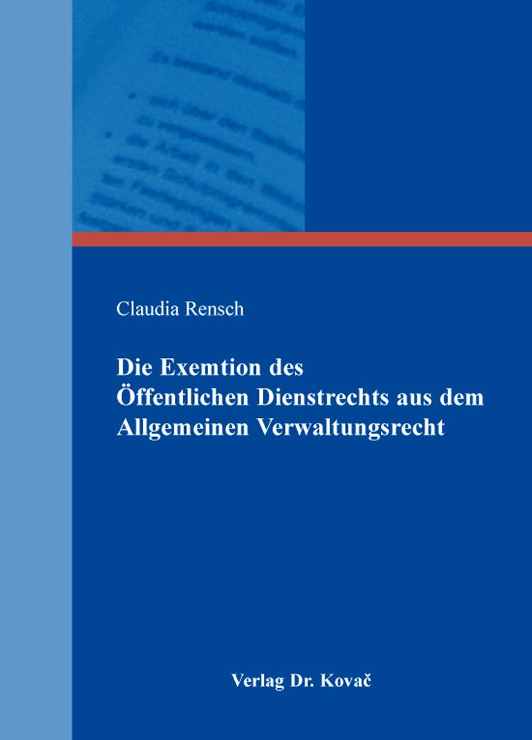 Cover: Die Exemtion des Öffentlichen Dienstrechts aus dem Allgemeinen Verwaltungsrecht