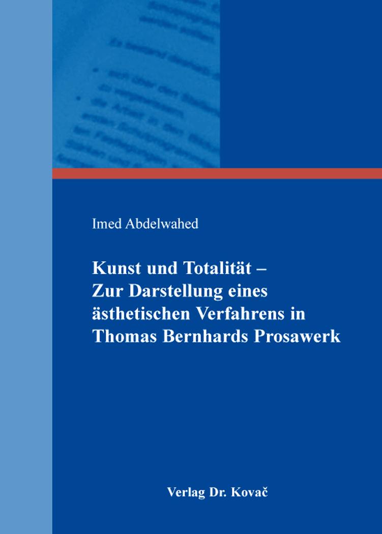 Cover: Kunst und Totalität – Zur Darstellung eines ästhetischen Verfahrens in Thomas Bernhards Prosawerk