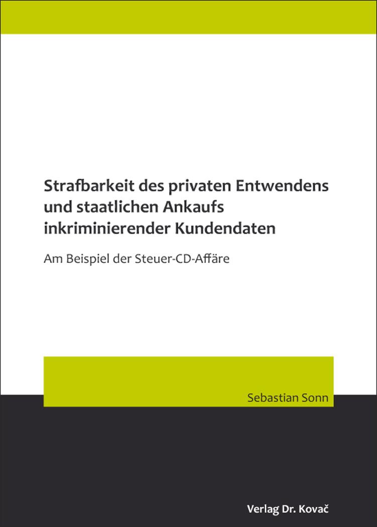 Cover: Strafbarkeit des privaten Entwendens und staatlichen Ankaufs inkriminierender Kundendaten