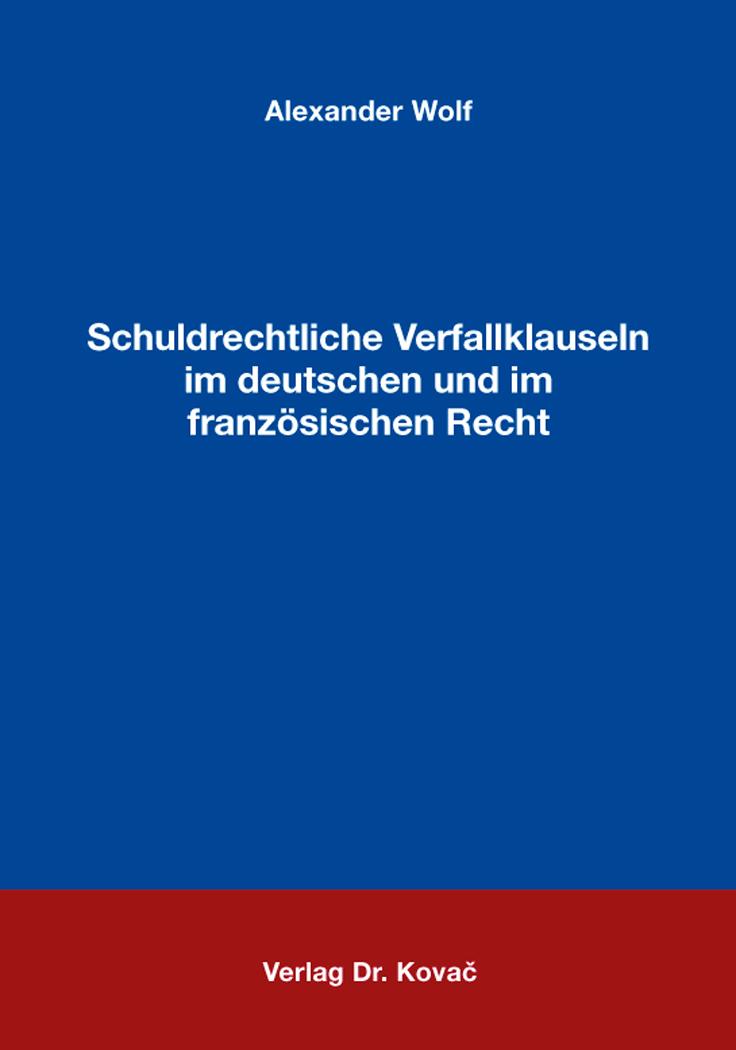 Cover: Schuldrechtliche Verfallklauseln im deutschen und im französischen Recht