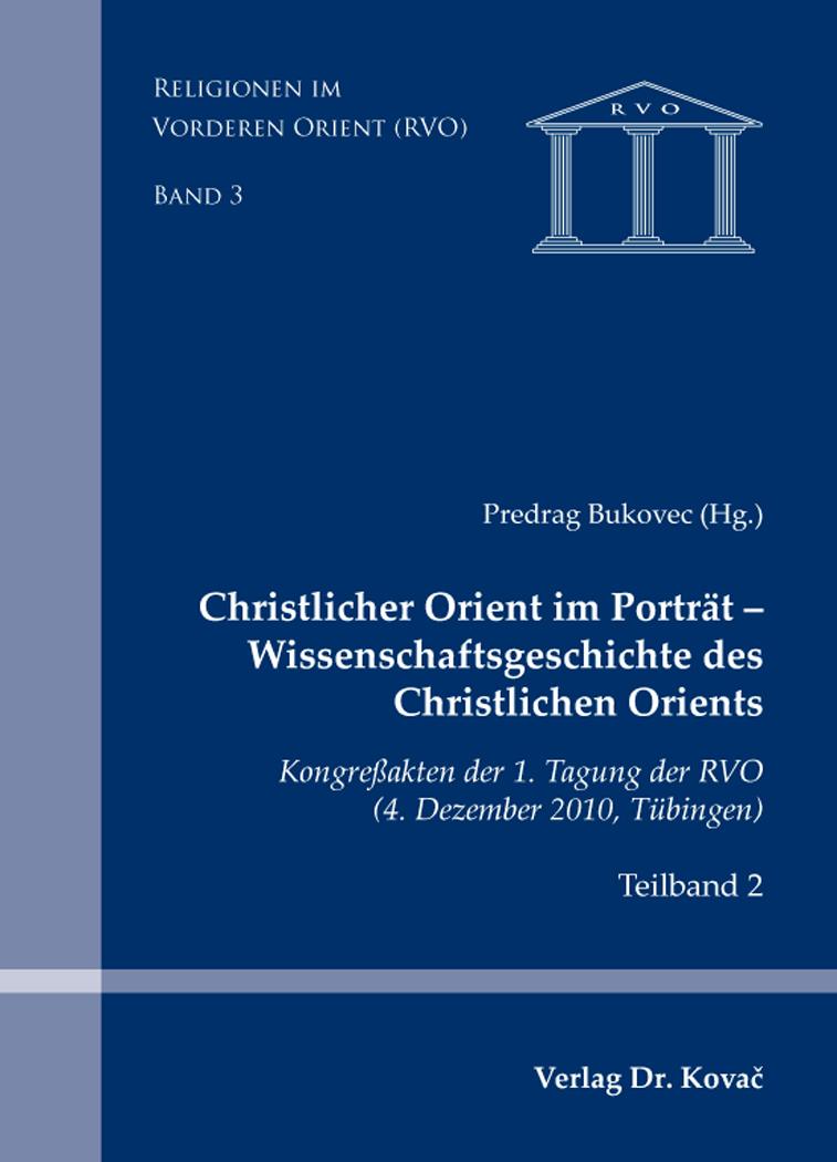 Cover: Christlicher Orient im Porträt – Wissenschaftsgeschichte des ChristlichenOrients