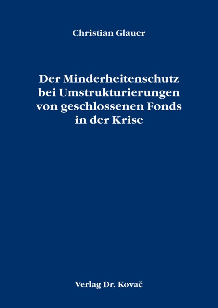 Cover: Der Minderheitenschutz bei Umstrukturierungen von geschlossenen Fonds in der Krise