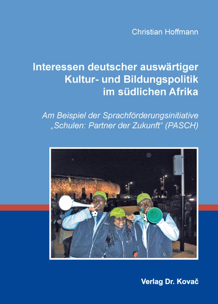 Cover: Interessen deutscher auswärtiger Kultur- und Bildungspolitik im südlichen Afrika