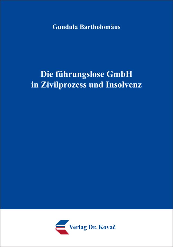 Cover: Die führungslose GmbH in Zivilprozess und Insolvenz