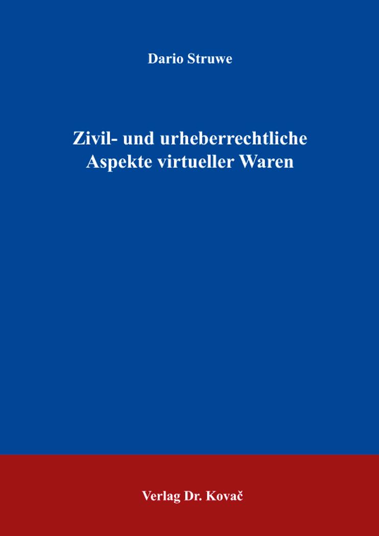 Cover: Zivil- und urheberrechtliche Aspekte virtueller Waren