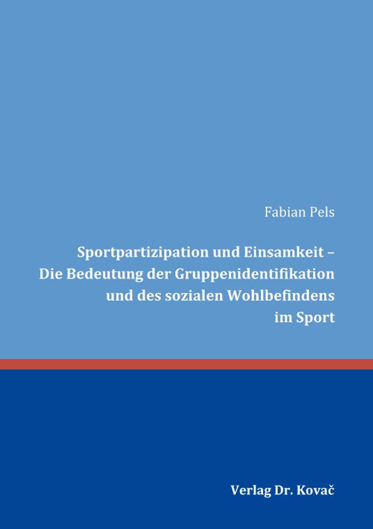 Cover: Sportpartizipation und Einsamkeit – Die Bedeutung der Gruppenidentifikation und des sozialen Wohlbefindens im Sport