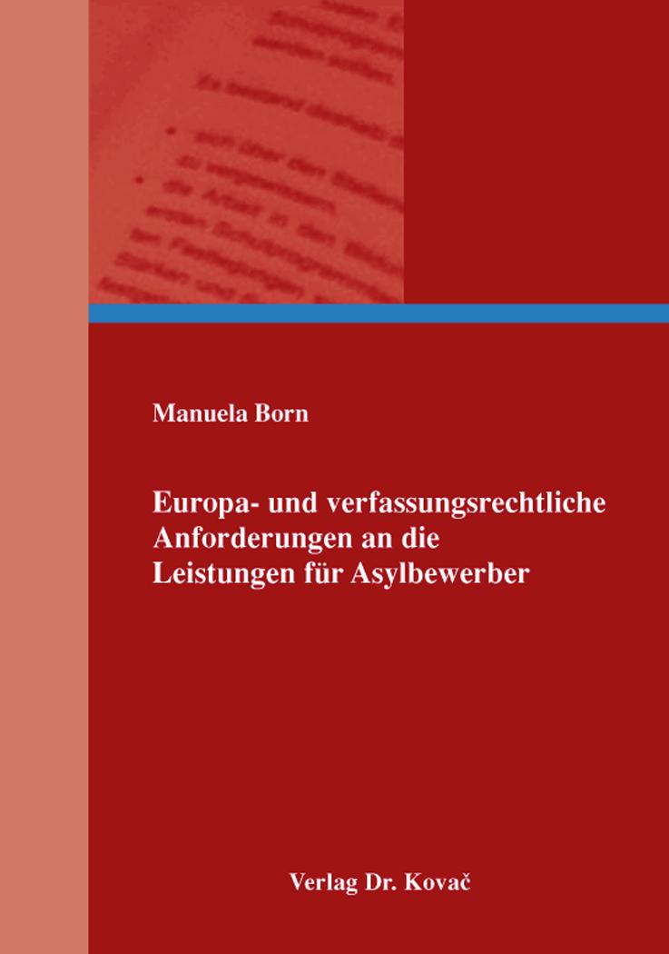 Cover: Europa- und verfassungsrechtliche Anforderungen an die Leistungen für Asylbewerber
