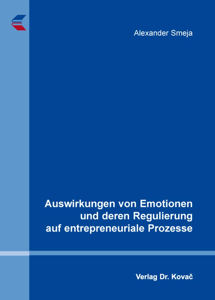Cover: Auswirkungen von Emotionen und deren Regulierung auf entrepreneuriale Prozesse