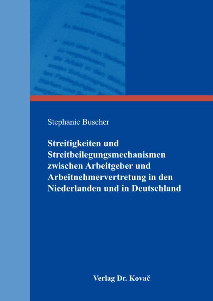 Cover: Streitigkeiten und Streitbeilegungsmechanismen zwischen Arbeitgeber und Arbeitnehmervertretung in den Niederlanden und in Deutschland