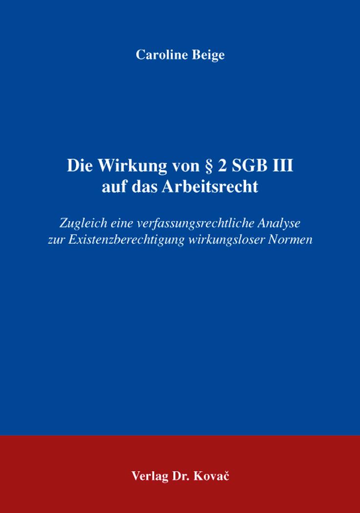 Cover: Die Wirkung von § 2 SGB III auf das Arbeitsrecht