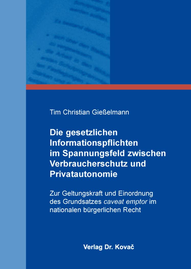 Cover: Die gesetzlichen Informationspflichten im Spannungsfeld zwischen Verbraucherschutz und Privatautonomie