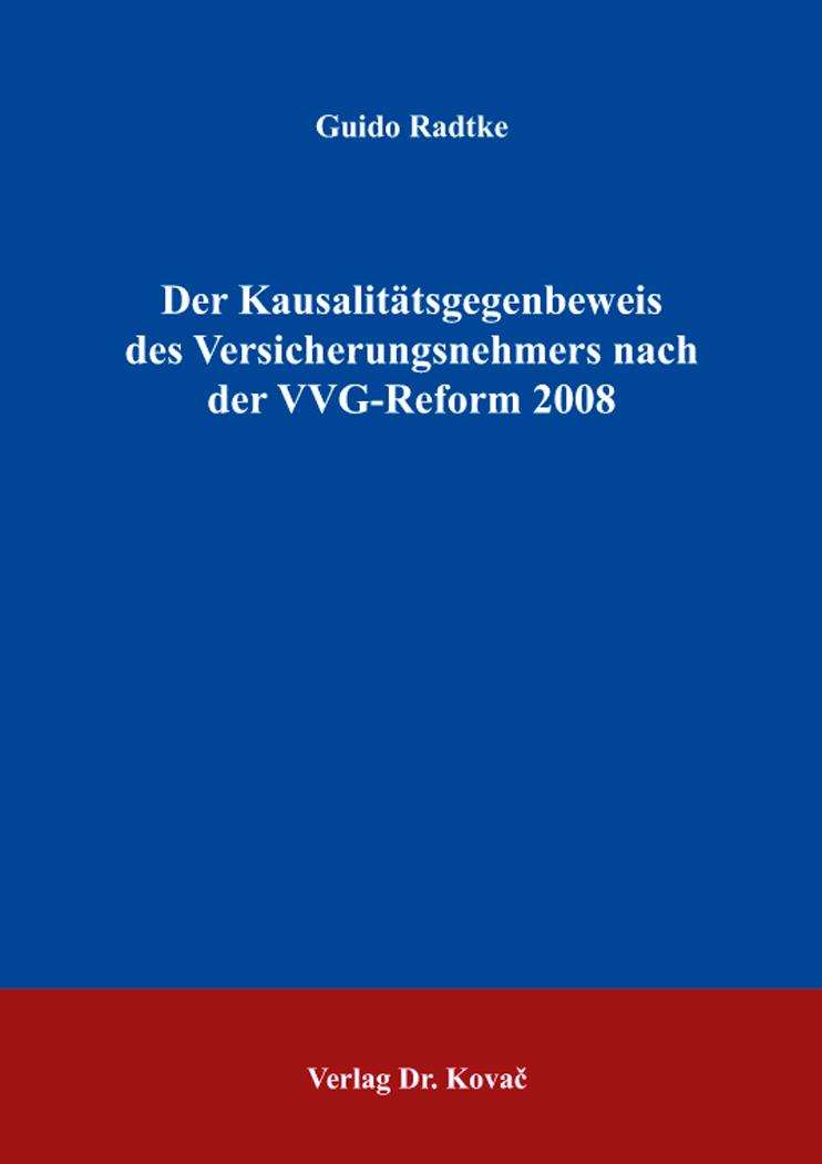 Cover: Der Kausalitätsgegenbeweis des Versicherungsnehmers nach der VVG-Reform 2008