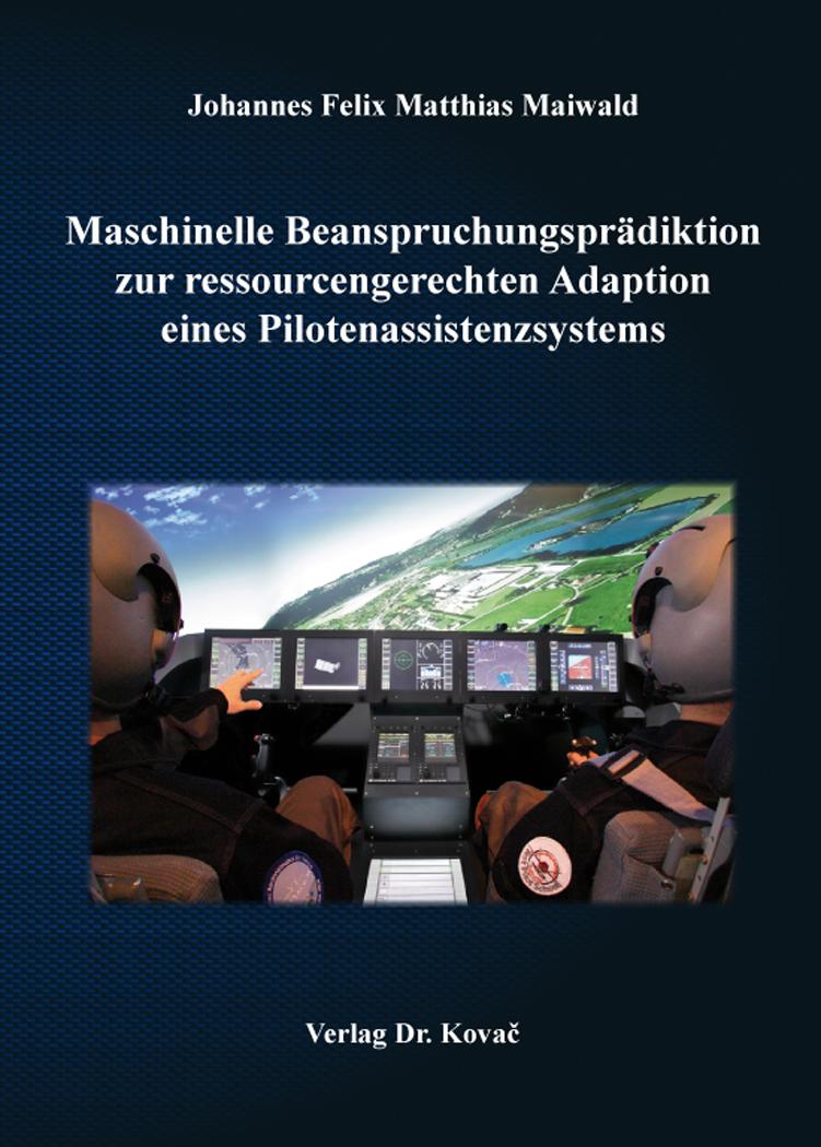 Cover: Maschinelle Beanspruchungsprädiktion zur ressourcengerechten Adaption eines Pilotenassistenzsystems