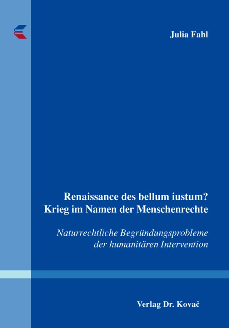 Cover: Renaissance des bellum iustum? Krieg im Namen der Menschenrechte