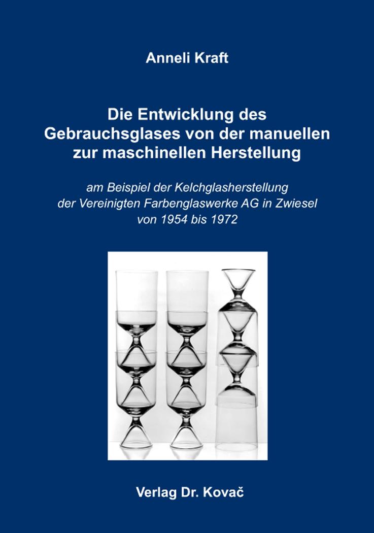 Cover: Die Entwicklung des Gebrauchsglases von der manuellen zur maschinellen Herstellung
