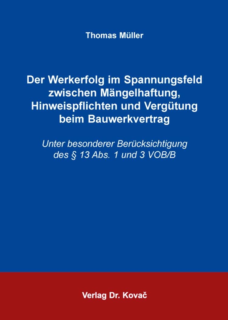 Cover: Der Werkerfolg im Spannungsfeld zwischen Mängelhaftung, Hinweispflichten und Vergütung beim Bauwerkvertrag