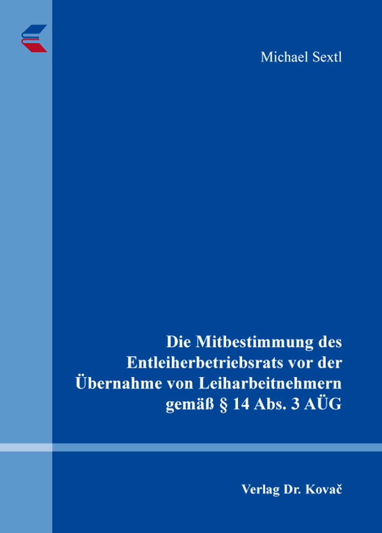 Cover: Die Mitbestimmung des Entleiherbetriebsrats vor der Übernahme von Leiharbeitnehmern gemäß § 14 Abs. 3 AÜG