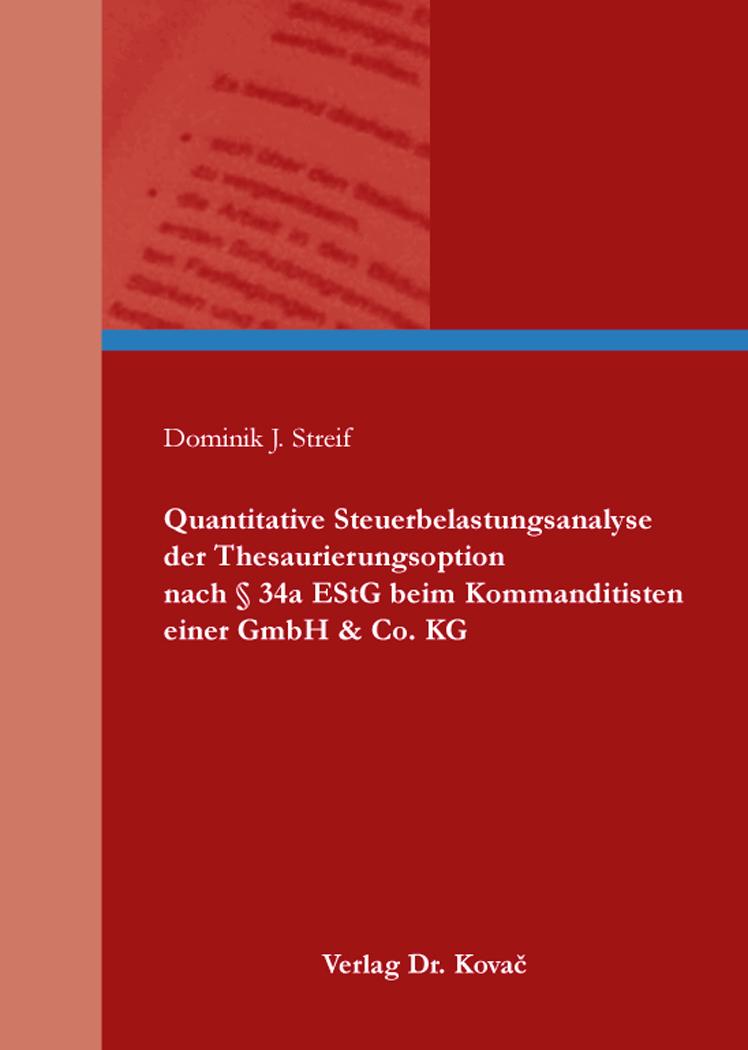Cover: Quantitative Steuerbelastungsanalyse der Thesaurierungsoption nach § 34a EStG beim Kommanditisten einer GmbH & Co. KG