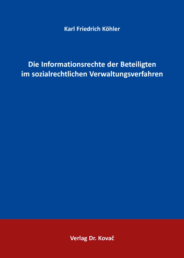 Cover: Die Informationsrechte der Beteiligten im sozialrechtlichen Verwaltungsverfahren