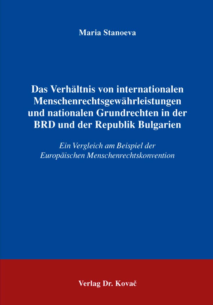Cover: Das Verhältnis von internationalen Menschenrechtsgewährleistungen und nationalen Grundrechten in der BRD und der Republik Bulgarien