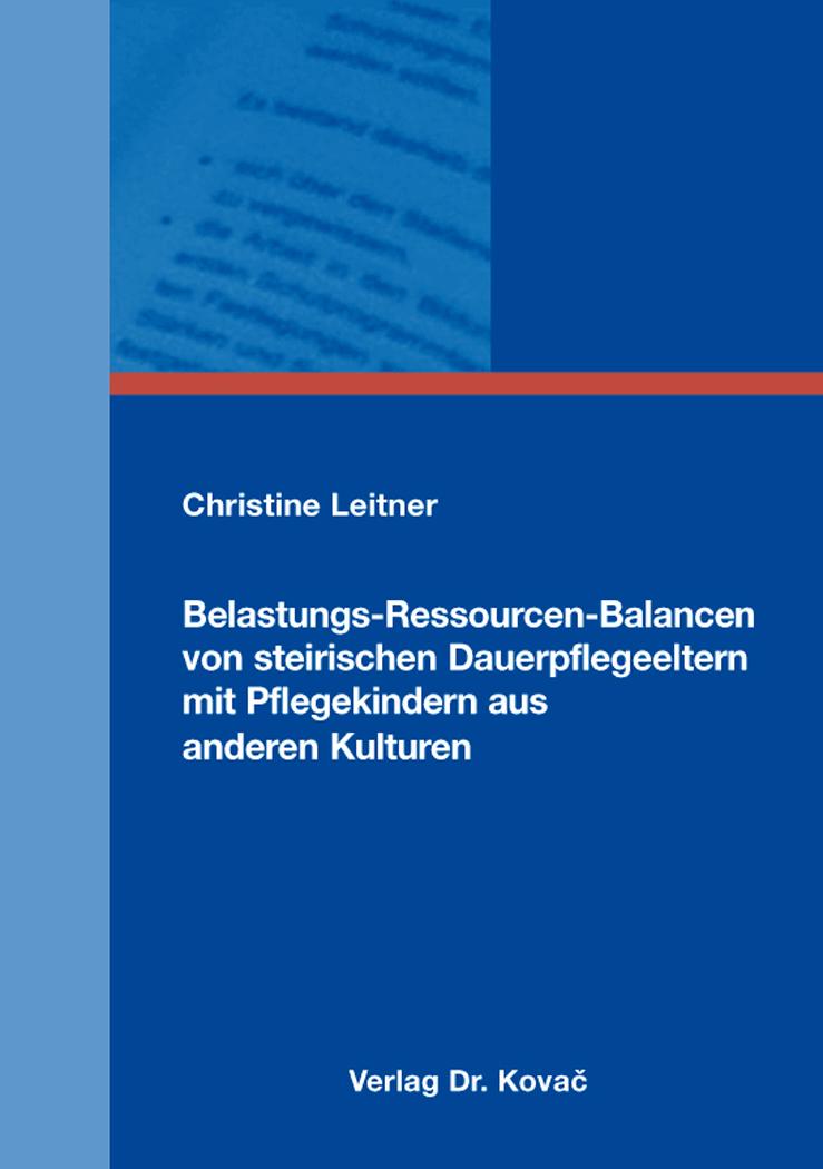 Cover: Belastungs-Ressourcen-Balancen von steirischen Dauerpflegeeltern mit Pflegekindern aus anderen Kulturen