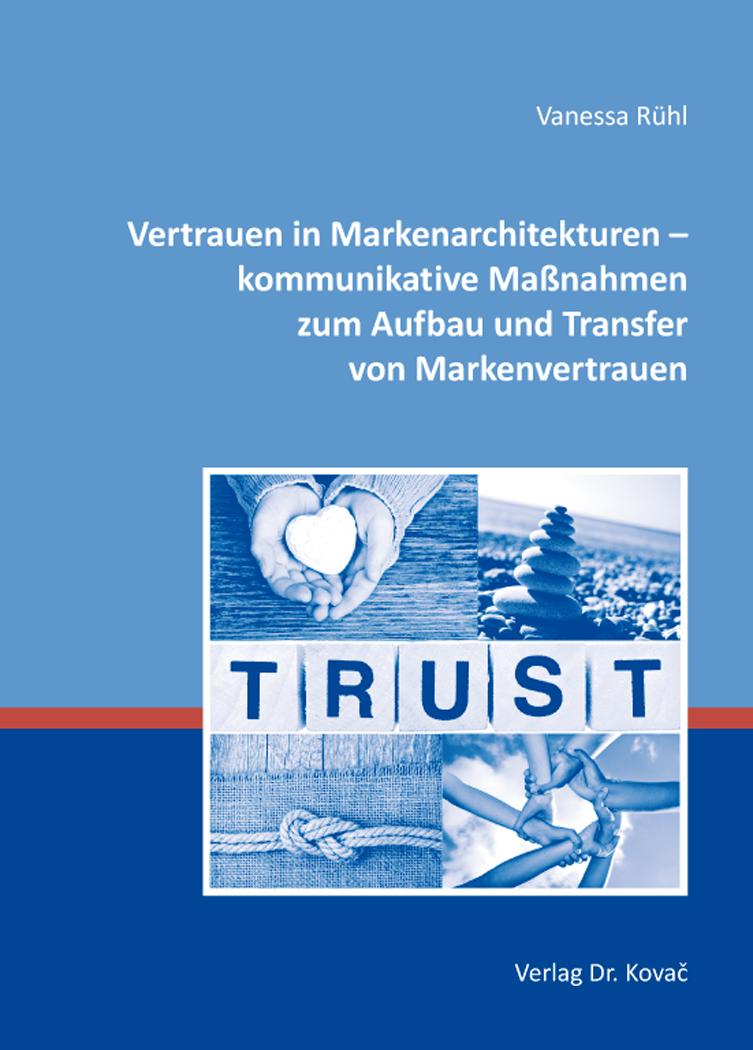 Cover: Vertrauen in Markenarchitekturen – kommunikative Maßnahmen zum Aufbau und Transfer von Markenvertrauen