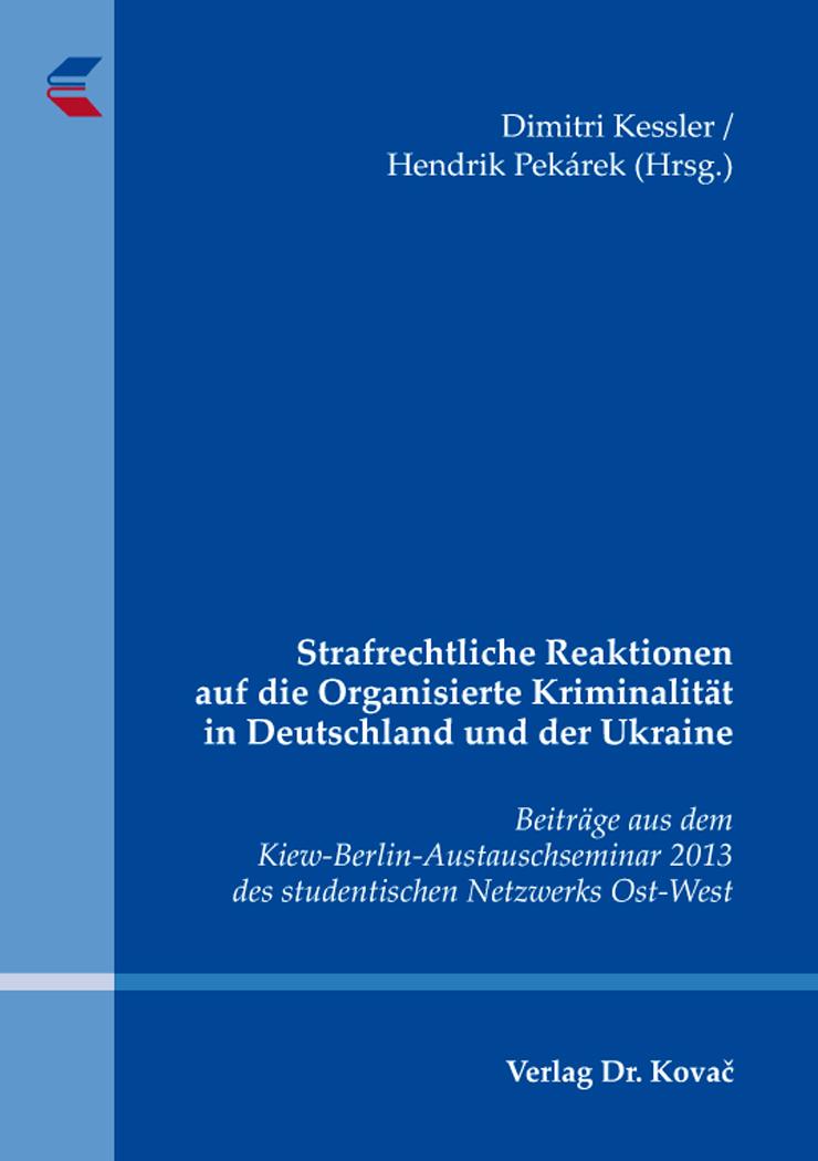 Cover: Strafrechtliche Reaktionen auf die Organisierte Kriminalität in Deutschland und der Ukraine