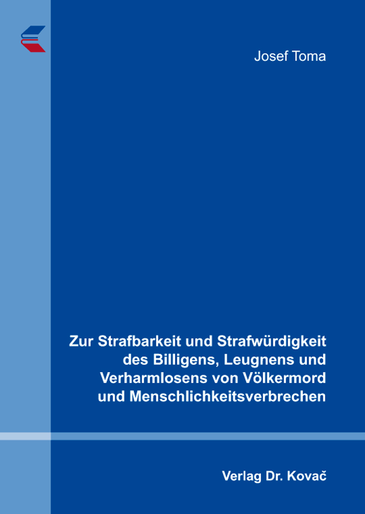 Cover: Zur Strafbarkeit und Strafwürdigkeit des Billigens, Leugnens und Verharmlosens von Völkermord und Menschlichkeitsverbrechen