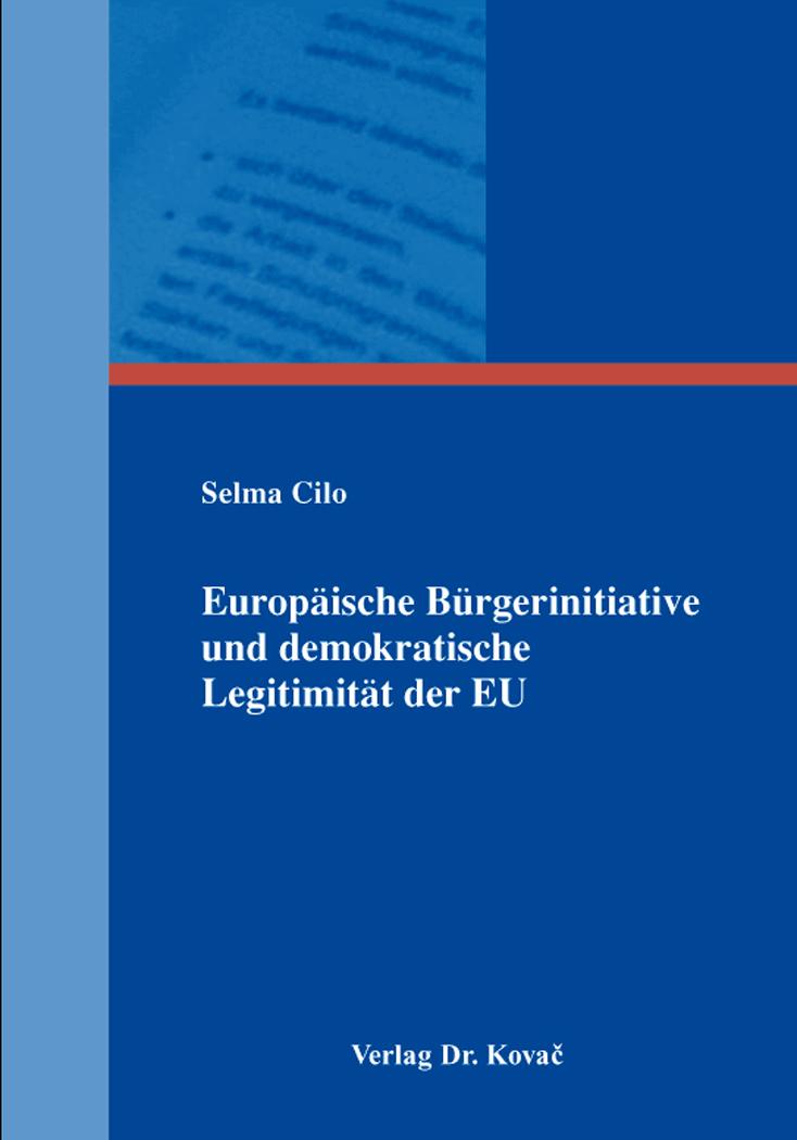 Cover: Europäische Bürgerinitiative und demokratische Legitimität der EU