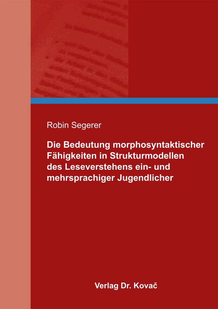 Cover: Die Bedeutung morphosyntaktischer Fähigkeiten in Strukturmodellen des Leseverstehens ein- und mehrsprachiger Jugendlicher