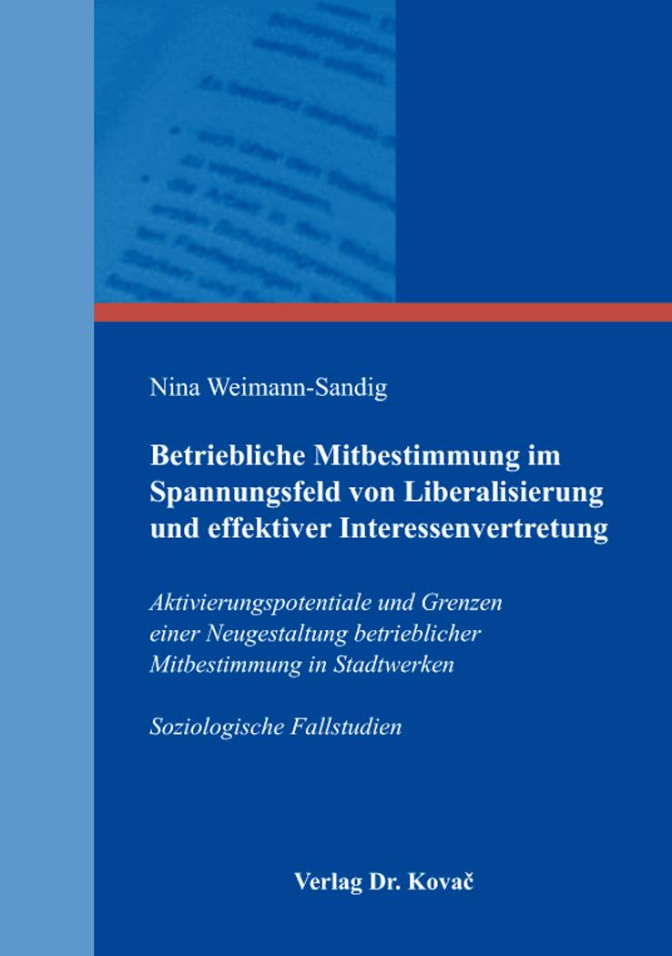 Cover: Betriebliche Mitbestimmung im Spannungsfeld von Liberalisierung und effektiver Interessenvertretung