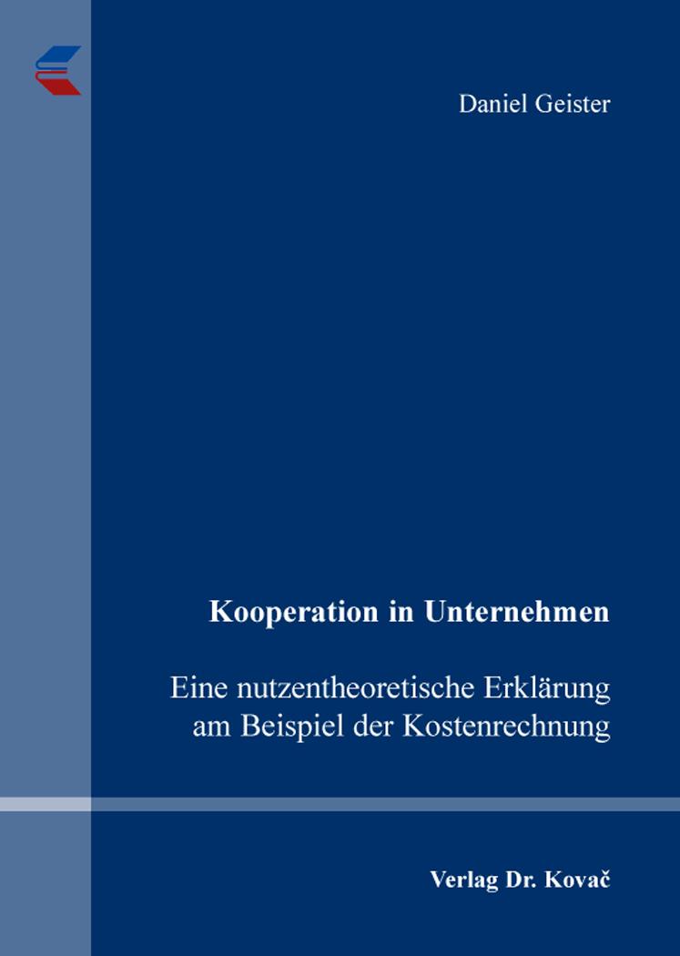 Cover: Kooperation in Unternehmen – Eine nutzentheoretische Erklärung am Beispiel der Kostenrechnung