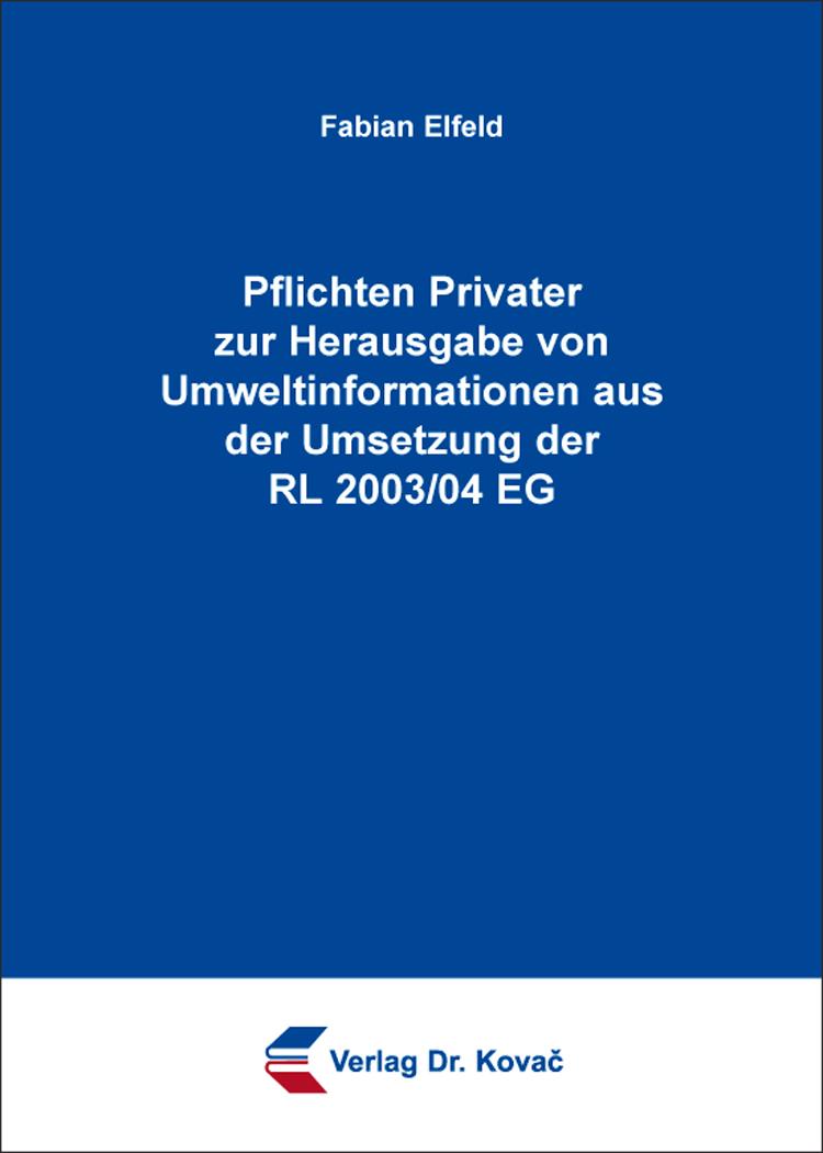 Cover: Pflichten Privater zur Herausgabe von Umweltinformationen aus der Umsetzung der RL 2003/04 EG